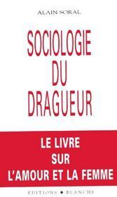 Sociologie du dragueur ; le livre sur l'amour et la femme - Intérieur - Format classique