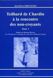 Teilhard De Chardin A La Rencontre Des Non-Croyants T.1 - Intérieur - Format classique