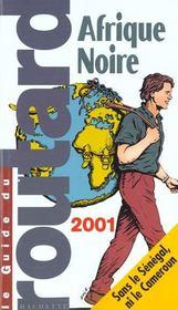 Guide du routard ; afrique noire 2001-2002
