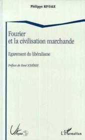 Fourier et la civilisation marchande ; engagement du libéralisme - Couverture - Format classique