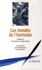 Les mondes de l'harmonie ; enquête sur une pratique musicale amateur - Couverture - Format classique