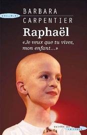 Raphaël ; je veux que tu vives mon enfant - Couverture - Format classique