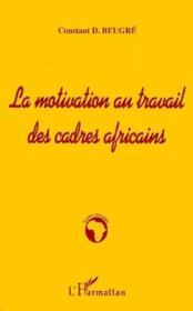 La motivation au travail des cadres africains - Couverture - Format classique