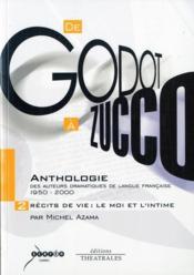 De Godot à Zucco, anthologie des auteurs dramatiques de la langue française 1950-2000 t.2 ; récits de vie : le moi et l'intime - Couverture - Format classique