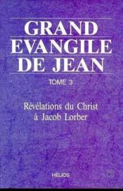 Grand Evangile De Jean - T3 : Revelations Du Christ A Jacob Lorber - Couverture - Format classique