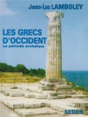 Les Grecs D'Occident - La Periode Archaique - Couverture - Format classique