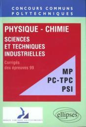 Physique Chimie Sciences Et Techniques Industrielles Corriges Des Epreuves 99 Mp Pc-Tpc Psi - Couverture - Format classique