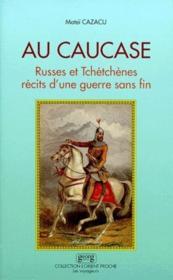 Au caucase ; Russes et Tchétchènes, récits d'une guerre sans fin - Couverture - Format classique