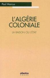 L'algerie coloniale ; la raison ou l'etat - Couverture - Format classique