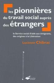 Les pionnières du travail social auprès des étrangers ; le service social d'aide aux émigrants des origines à la Libération - Couverture - Format classique