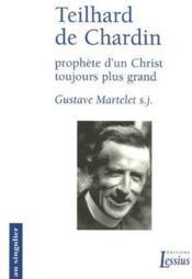 Teilhard de Chardin ; prophète d'un Christ toujours plus grand - Couverture - Format classique