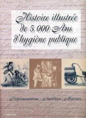 Histoire illustree de cinq mille ans d'hygiene publique - Couverture - Format classique