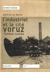 L'industriel et la cité Voruz ; fondeur nantais - Couverture - Format classique