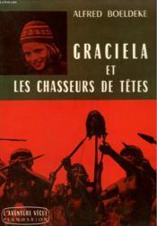 Graciela Et Les Chasseurs De Tetes. Collection : L'Aventure Vecue. - Couverture - Format classique