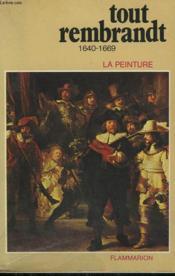 Tout Rembrandt ( 1640 - 1669 ). Collection : La Peinture. - Couverture - Format classique