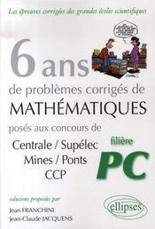 6 ans de problèmes corrigés de mathématiques posés aux concours centrale/supelec, mines/ponts et ccp pour les pc - Intérieur - Format classique