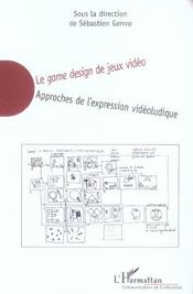 Vente livre :  Le Game Design De Jeux Video ; Approches De L'Expression Videoludique  - Sebastien Genvo