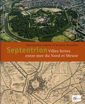 Septentrion ; villes fortes entre mer et Meuse - Intérieur - Format classique