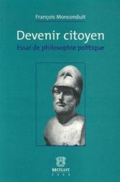 Devenir citoyen ; essai de philosophie politique - Couverture - Format classique