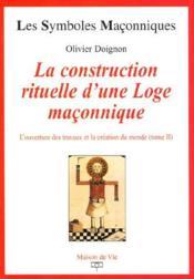 La construction rituelle d'une loge maçonnique t.2 ; la construction rituelle d'une loge maçonnique - Couverture - Format classique