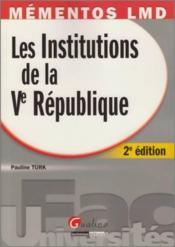 Les institutions de la V République (2e édition)  - Pauline Turk