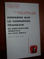 Dossiers sur le commerce français en Méditerranée orientale au XVIIIe siècle. - Couverture - Format classique