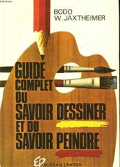 Guide Complet Du Savoir Dessiner Et Du Savoir Peindre - Couverture - Format classique
