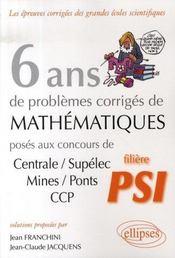 6 ans de problèmes corrigés de mathématiques posés aux concours centrale-supélec, mines-ponts et ccp pour les psi - Intérieur - Format classique