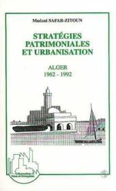 Stratégies patrimoniales et urbanisation ; Alger 1962-1992 - Couverture - Format classique