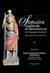 Statuaire Medievale Et Renaissance De Champagne Meridionale-Volume2 : Canton De Doulevant-Le-Chat.(52) - Couverture - Format classique