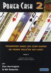 Poker cash t.2 ; triompher dans les cash-games de poker hold'em no-limit  - Dan Harrington - Bill Robertie