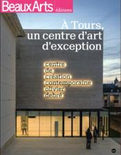 Vente livre :  À Tours, un centre d'art d'exception ; centre de création contemporaine Olivier Debré  - Collectif
