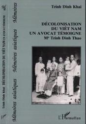 Décolonisation du Viêt Nam, un avocat témoigne : Me. Trinh Din Thao - Couverture - Format classique