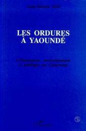Les ordures à Yaoundé ; urbanisation, environnement et politique au Cameroun - Couverture - Format classique