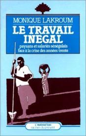 Le travail inégal ; paysans et salariés sénégalais face à la crise des années trente - Couverture - Format classique