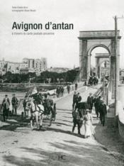 Avignon d'antan ; Avignon à travers la carte postale ancienne - Couverture - Format classique