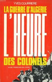 La Guerre D'Algerie Tome 3 : L'Heure Des Colonels. - Couverture - Format classique