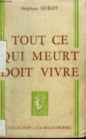 Tout Ce Qui Meurt Doit Vivre. Collection : A La Belle Helene. - Couverture - Format classique
