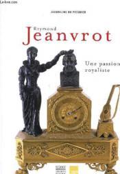 Raymond Jeanvrot, une passion royaliste - Couverture - Format classique