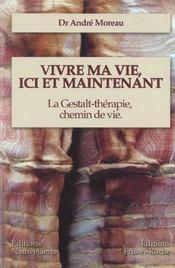 Vivre Ma Vie, Ici Et Maintenant ; La Gestalt-Therapie, Chemin De Vie - Intérieur - Format classique