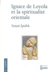 Ignace De Loyola Et La Spiritualite Orientale - Couverture - Format classique
