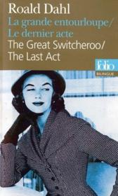 Vente livre :  La grande entourloupe ; the great switcheroo ; le dernier acte ; the last act  - Roald Dahl