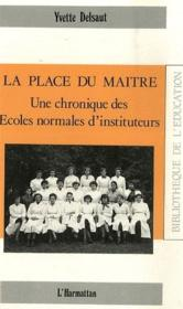 La place du maître ; une chronique des écoles normales d'instituteurs - Couverture - Format classique