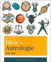 La bible de l'astrologie  - Judy Hall