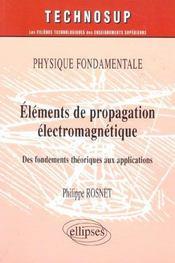 Physique Fondamentale Elements De Propagation Electromagnetique Des Fondements Theoriques Aux Appli. - Intérieur - Format classique