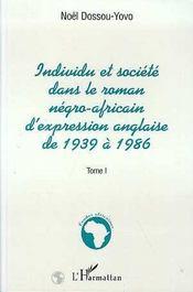 Individu Et Societe Dans Le Roman Negro-Africain D'Expression Anglaise De 1939 A 1986 T.1 - Intérieur - Format classique