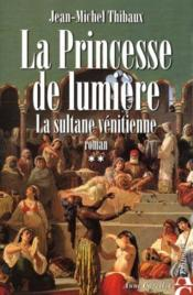 La princesse de lumiere t.2 ; la sultane venitienne
