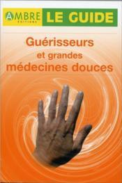 Guerisseurs Et Grandes Medecines Douces - Le Guide - Couverture - Format classique