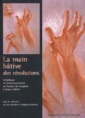 La main hative des révolutions ; esthetique et desenchantement en Europe de Leopardi à Heiner Mûller - Couverture - Format classique