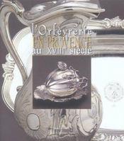 L'Orfevrerie Civile Provence Xviiie Eme Siecle - Intérieur - Format classique